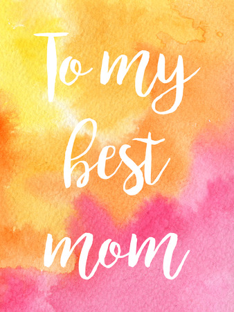 Greeting watercolor card. Mothers day. To my best mom. Colorful watercolor background with yellow, orange and pink colors.