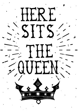 Vintage grunge quote poster Here sits the Queen.  Vector