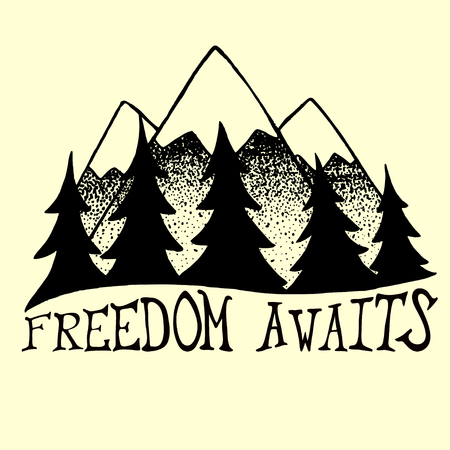 pine trees: Vector illustration with mountains and pine trees. Freedom awaits. Trendy handdrawn poster with lettering quote, t-shirt design, home decoration. Illustration
