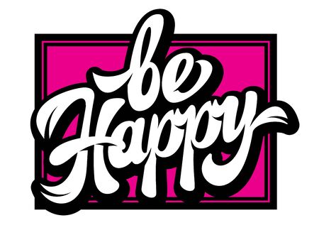 Vector illustration with color calligraphic inscription Be happy.