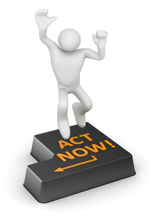 act: Act Now.