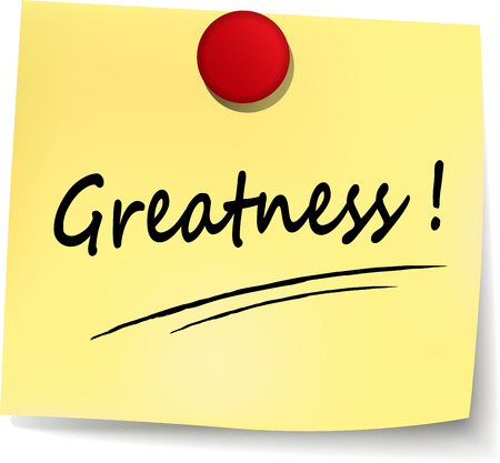 greatness: illustration of greatness yellow note on white background
