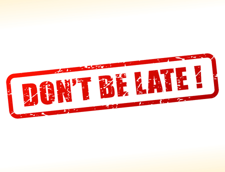 owe: Illustration of dont be late text buffered