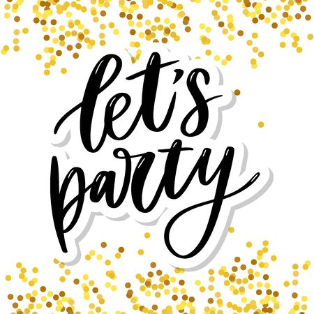 Lets party. Inspirational vector Hand drawn typography poster. T shirt calligraphic design