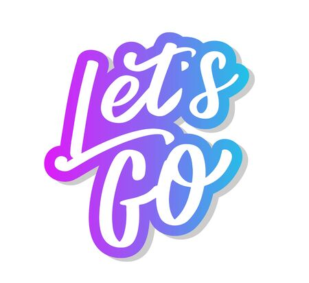 Hand lettering of motivational phrase 'Let's go ' Ink painted modern calligraphy. Vector hand typography. Isolated