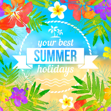 Your best summer holidays label on tropical flowers beach background