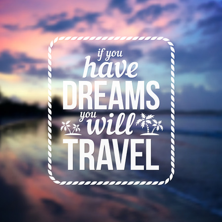 sri: Typographic design with text Have dreams will travel on blurred ocean sunset background