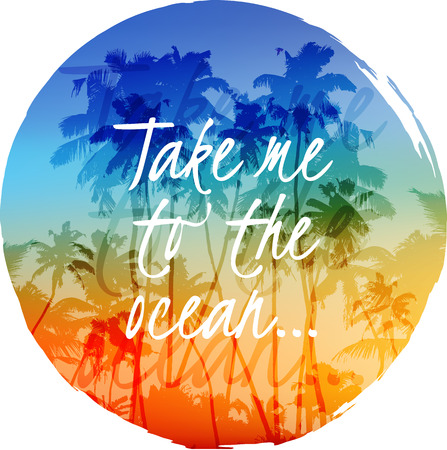 ocean: Take me to the ocean label on bright palms circle background Illustration