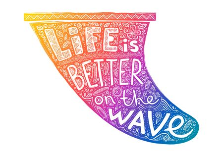 Colorful surf fin silhouette with white sign Life is better on the wave in it. Vector hand drawn illustration in doodle style