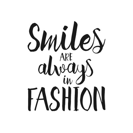 smiles: Smiles are always in fashion - Hand drawn inspirational quote. Vector isolated typography design element. Brush lettering good for posters, t-shirts, prints, banners. Housewarming hand lettering quote Illustration