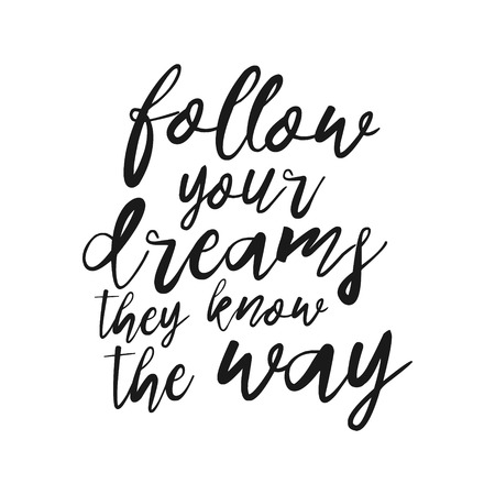 Follow your dreams, they know the way hand drawn inspirational quote. Vector isolated typography design element. Modern Calligraphy quote. Brush lettering quote. Housewarming hand lettering poster