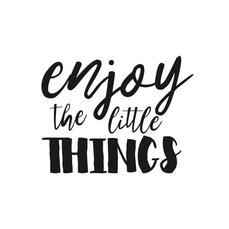 things: Enjoy the little things - Hand drawn inspirational quote. Vector isolated typography design element. Brush lettering quote. Good for prints,t-shirts, cards, banners. Housewarming hand lettering poster