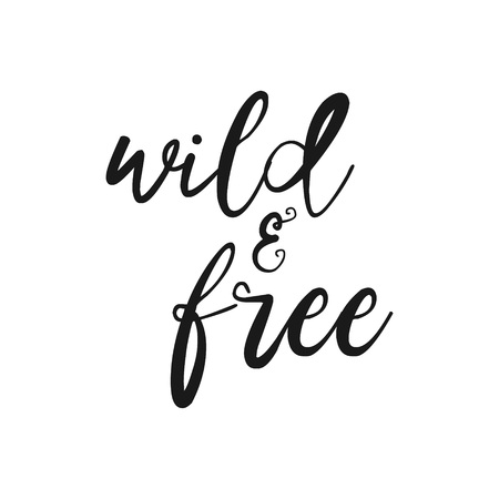 Wild and free - Hand drawn inspirational quote. Vector isolated typography design element. Brush lettering quote. Good for posters, t-shirt prints, cards, banners. Housewarming hand lettering poster.