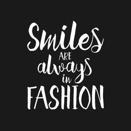 Smiles are always in fashion - Hand drawn inspirational quote. Vector isolated typography design element. Brush lettering good for posters, t-shirts, prints, banners. Housewarming hand lettering quote Vectores