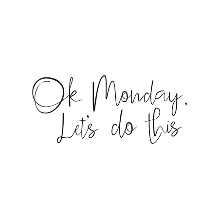 Ok Monday Let's Do This - Hand drawn inspirational quote, start of the week. Vector isolated Brush lettering. Hand lettering quote for office workers. Good for poster, t-shirt, print, card, banner. Vectores