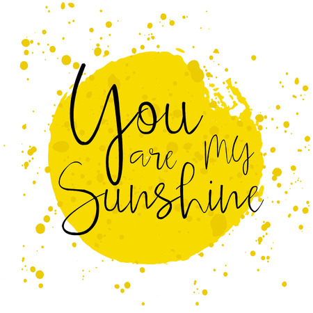 You are my Sunshine -  hand drawn typography poster with watercolor splatter. Hand drawn Romantic lettering. Quote with love for valentines day or save the date card. Inspirational vector typography