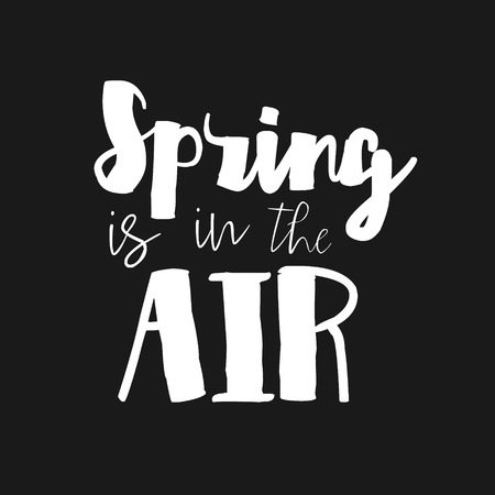 may: Spring is in the Air - Vector inspirational quote. Hand lettering, typographic element for your design. Hello Spring Quote. Housewarming Spring hand lettering poster. Modern Calligraphy text.