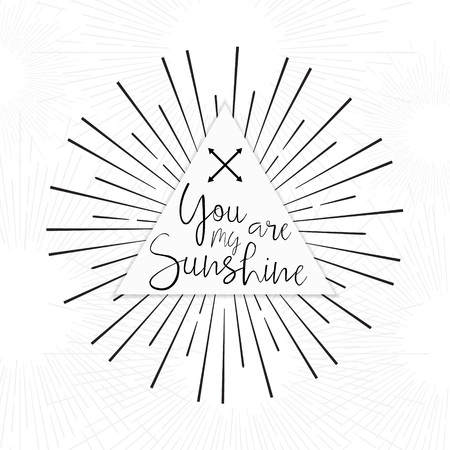You are my Sunshine - Tribal boho style hand drawn typography poster with inspirational quote. Hand drawn Romantic lettering. Inspirational Quote with love for valentines day or save the date card.