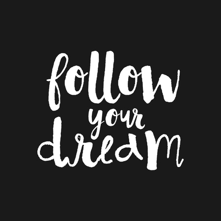 for a dream: Follow your Dream - hand drawn inspirational quote. Hand lettering, typographic element for your design. Vector element for housewarming poster, t-shirt design. Handdrawn lettering. Dream, heart, love