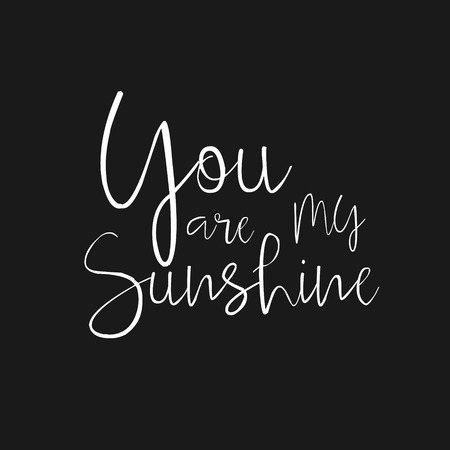 You are my Sunshine - hand drawn typography poster. Hand drawn Romantic lettering. Quote with love for valentines day or save the date card. Inspirational vector typography. Compliment, Save the Date Illustration
