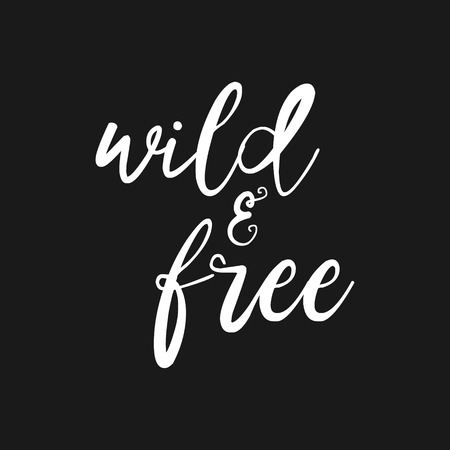 free hand: Wild and free - Hand drawn inspirational quote. Vector isolated typography design element. Brush lettering quote. Good for posters, t-shirt prints, cards, banners. Housewarming hand lettering poster.