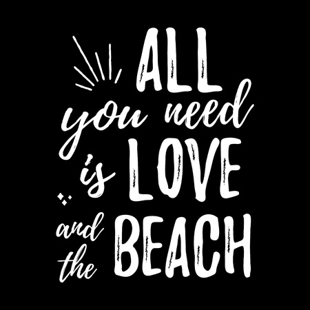home decor: All you need is love and the beach - Design element for housewarming poster, t-shirt design. Vector Hand drawn brush lettering for Home decor, cards, print, t-shirt. Hand drawn inspirational quote.