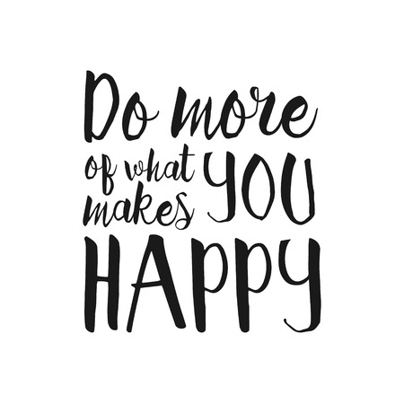Do More what Makes You Happy - Inspirational and encouraging Hand Drawn lettering quote. Vector typography design element about happiness for greeting card, poster and photo overlay, t-shirt design Illustration