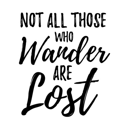 wander: Not All those who wander are lost motivational lettering poster. Vector Hand drawn brush lettering for Home decor, cards, print, t-shirt. Inspirational quote about travel and life. Motivational phrase