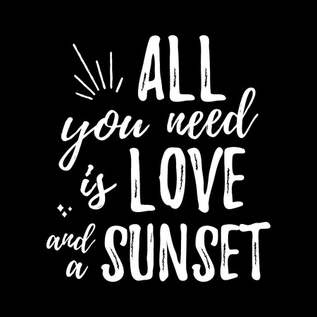 housewarming: All you need is love and the sunset - Design element for housewarming poster, t-shirt design. Vector Hand drawn brush lettering for Home decor, cards, print, t-shirt. Hand drawn inspirational quote. Illustration