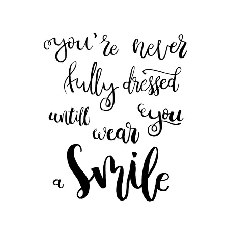 white smile: You are never fully dressed until you wear a smile - Handdrawn lettering print. Vector art isolated on white background. Unique typography poster or apparel design. Housewarming art poster. Illustration