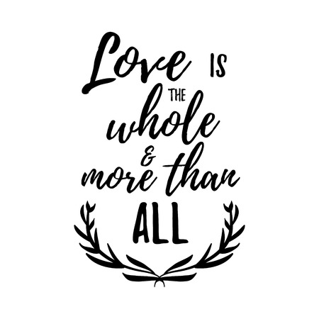 design media love: Love is the whole and more than all -  Inspirational quote, handwritten brush calligraphy. Vector lettering for card and poster design, social media content and fashion. Illustration