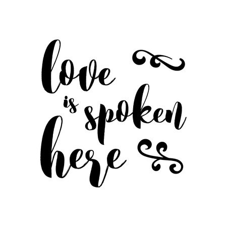 Love is spoken here - Inspirational Valentines day romantic handwritten quote. Good for posters, t-shirt, prints, cards, banners. Love lettering in vector. typographic element for your design