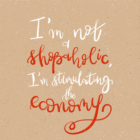 stimulating: I am not a shopaholic, Im stimulating the economy - Motivational funny t-shirt design. Modern brush lettering print. Unique typography poster or apparel design. Design element for housewarming poster Illustration