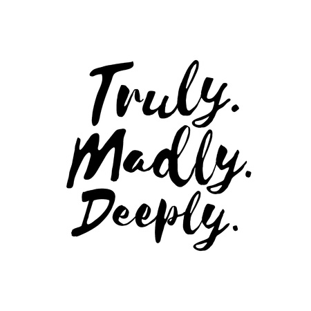 madly: Truly. Madly. Deeply. - Inspirational wisdom quote handwritten with black ink and brush. Good for posters, t-shirts, prints, cards, banners. Hand lettering, typographic element for your design