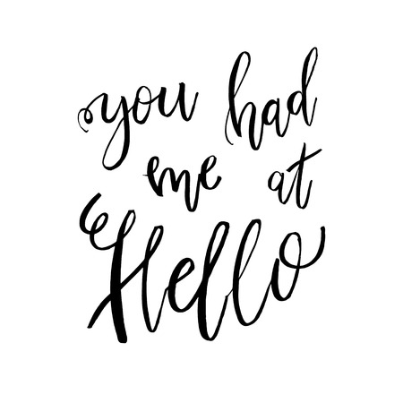 had: You Had Me At Hello - Valentines day romantic handwritten quote. Good for posters, t-shirt, prints, cards, banners. Love lettering in vector. typographic element for your design Illustration