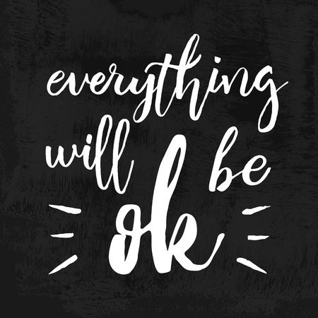 overlays: Everything Will Be Ok - Fun brush ink inscription for photo overlays, greeting card or poster design. Good for t-shirts, prints, banners. Hand lettering, typographic element for your design