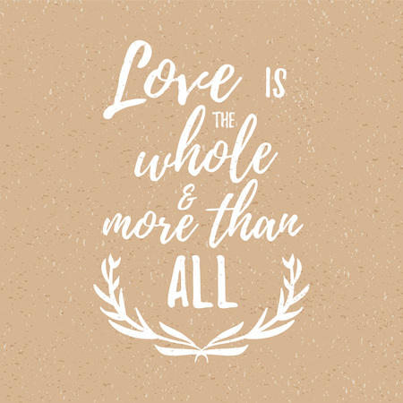Love is the whole and more than all -  Inspirational quote, handwritten brush calligraphy. Vector lettering for card and poster design, social media content and fashion. Ilustração