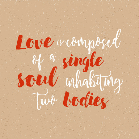 Love is composed of a single soul inhabiting two bodies - Inspirational quote handwritten with black ink and brush. Good for posters, t-shirts, prints, cards, banners. Hand lettering for your design.