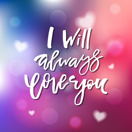 I Will Always Love You - Calligraphy for invitation, greeting card, prints, posters. Hand drawn typographic inscription, lettering design. Vector Happy Valentines day holidays quote.