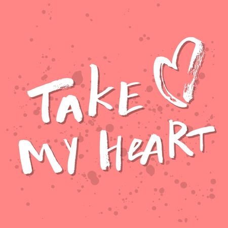 手書き引用心に強く訴えるバレンタインの日ロマンチックな - 私の心を取る。ご挨拶、ポスター、t シャツ、プリント、カード、バナーに適していま