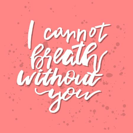 私はあなたなしで息ができない - インスピレーションバレンタインデーロマンチックな手書きの引用。挨拶、ポスター、Tシャツ、プリント、カード