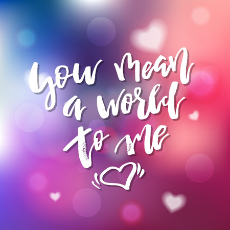 You Mean A World To Me - Calligraphy for invitation, greeting card, prints, posters. Hand drawn typographic inscription, lettering design. Vector Happy Valentines day holidays quote.