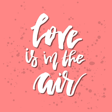 Love Is In The Air Inspirational Valentines day romantic handwritten quote. Good for greetings, posters, t-shirt, prints, cards, banners. Vector Lettering. Typographic element for your design