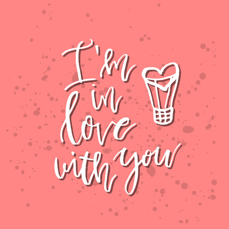 I am In Love With You Inspirational Valentines day romantic handwritten quote. Good for greetings, posters, t-shirt, prints, cards, banners. Vector Lettering. Typographic element for your design. Illustration