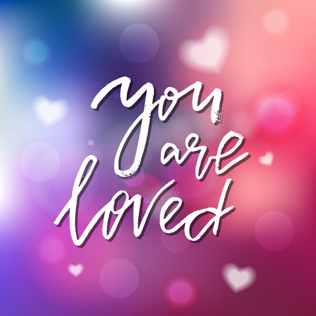 You Are Loved - Calligraphy for invitation, greeting card, prints, posters. Hand drawn typographic inscription, lettering design. Vector Happy Valentines day holidays quote.