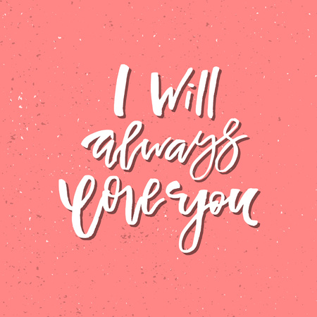 I Will Always Love You - Inspirational Valentines day romantic handwritten quote. Ilustração