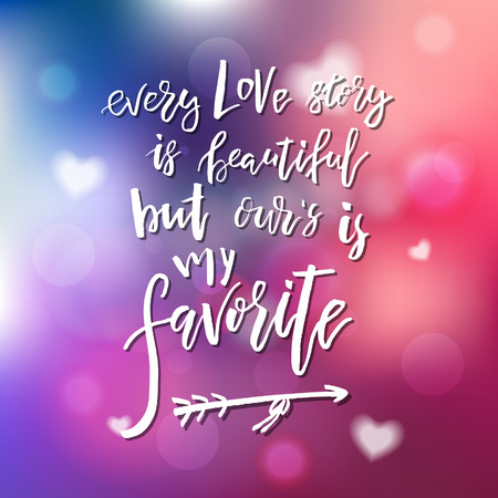 Every Love Story Is Beautiful But Our Is My Favorite - Calligraphy for invitation, greeting card, prints, posters. Hand drawn lettering design. Vector Happy Valentines day holidays quote. Illustration
