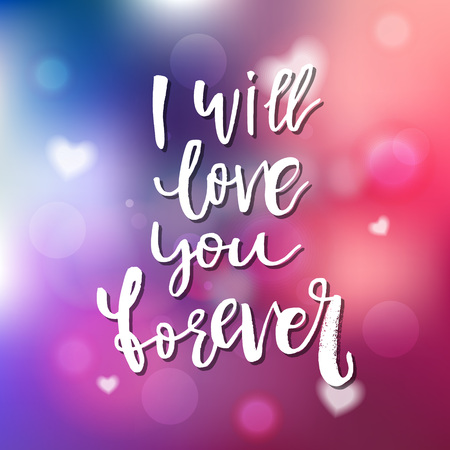 I Will Love You Forever - Calligraphy for invitation, greeting card, prints, posters. Hand drawn typographic inscription, lettering design. Vector Happy Valentines day holidays quote.