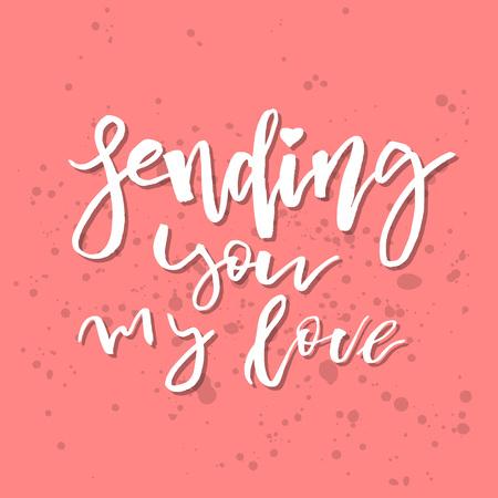 あなたに私の愛を送る - インスピレーションバレンタインデーロマンチックな手書きの引用。挨拶、ポスター、Tシャツ、プリント、カード、バナー  イラスト・ベクター素材