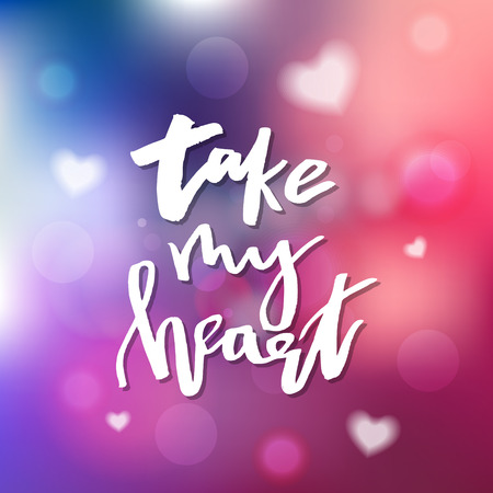 Take My Heart - Calligraphy for invitation, greeting card, prints, posters. Hand drawn typographic inscription, lettering design. Vector Happy Valentines day holidays quote.